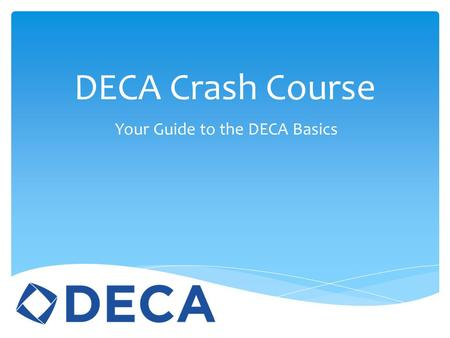 DECA Crash Course Your Guide to the DECA Basics.  Can you DECA?  DECA Xavier Guidelines  Crash Course:  The 4 P's  Promotional Mix  Product Life.