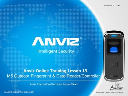 Copyright © 2001-2013 Anviz Global Inc. USA Anviz Online Training Lesson 13 M5 Outdoor Fingerprint & Card Reader/Controller Anviz International Technical.