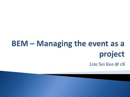 Lim Sei cK.  There are considerable similarities between the management of projects and of events.  Both are unique, time-limited operations.
