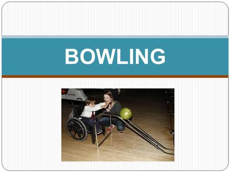 BOWLING. Essential Questions Bowling How can you improve your accuracy when bowling? What is the difference between a spare and strike in bowling?