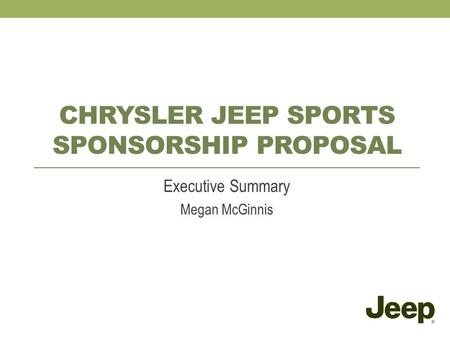 CHRYSLER JEEP SPORTS SPONSORSHIP PROPOSAL Executive Summary Megan McGinnis.