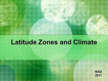 Latitude Zones and Climate MAD 2011. What is Latitude? Latitudes are lines that run east to west around the globe and measure distance north and south.
