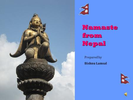 Namaste from Nepal Prepared by Bishnu Lamsal. Nepal and the world Where is it?