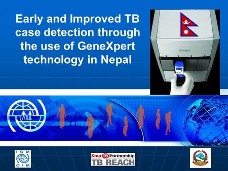 Early and Improved TB case detection through the use of GeneXpert technology in Nepal.
