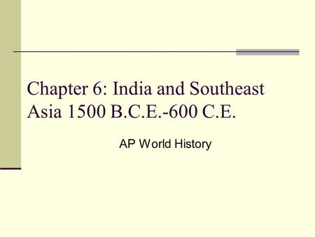 Chapter 6: India and Southeast Asia 1500 B.C.E.-600 C.E.