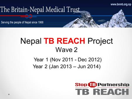 Nepal TB REACH Project Wave 2 Year 1 (Nov 2011 - Dec 2012) Year 2 (Jan 2013 – Jun 2014)