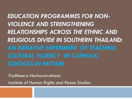 EDUCATION PROGRAMMES FOR NON- VIOLENCE AND STRENGTHENING RELATIONSHIPS ACROSS THE ETHNIC AND RELIGIOUS DIVIDE IN SOUTHERN THAILAND: AN INITIATIVE EXPERIMENT.