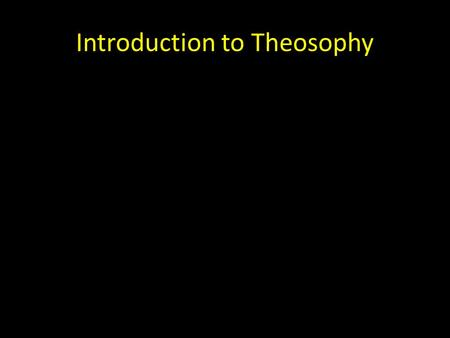 Introduction to Theosophy. Theos= gods, the divine Sophia= wisdom, knowledge Theosophy = Divine Wisdom At a general level, Theosophy is not merely the.