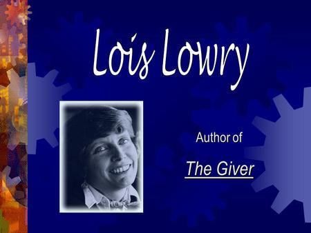 Author of The Giver. was born in Oahu, Hawaii has an older sister and a younger brother was a military child – she lived all over the world! Hawaii, New.