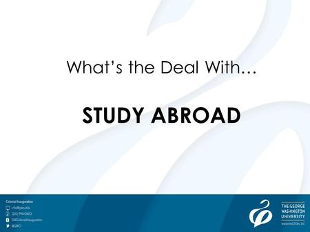 "What's the Deal With… STUDY ABROAD. Liz : Business, Development & Social Entrepreneurship in Legon, Ghana Major: International Business ""Studying abroad."