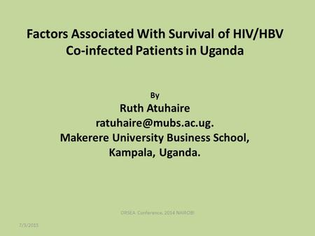 Factors Associated With Survival of HIV/HBV Co-infected Patients in Uganda By Ruth Atuhaire Makerere University Business School,