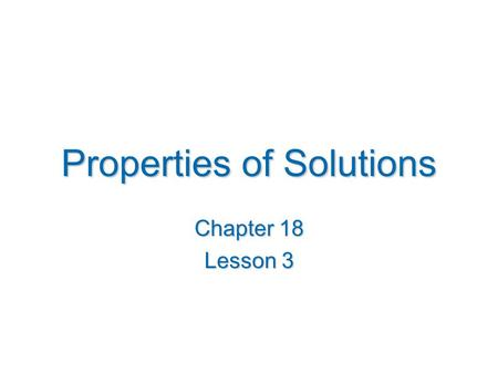 Properties of Solutions Chapter 18 Lesson 3. Solution Composition Mass percentage (weight percentage): mass percentage of the component = X 100% mass.