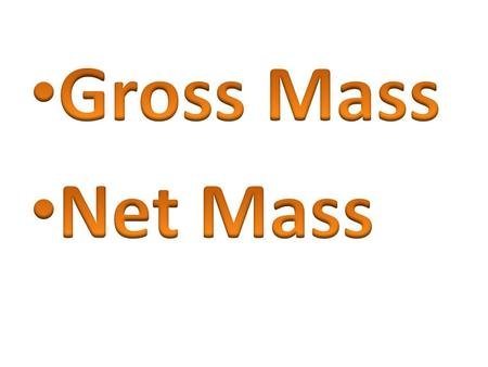 Mass – The amount of matter contained in an object. Units of mass: gram – g kilogram – kg tonne - t 1000 g = 1 kg 1000 kg = 1 t.
