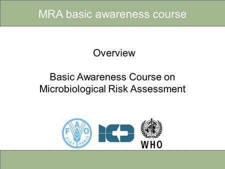 MRA basic awareness course Overview – Basic awareness course on microbiological risk assessment Overview Basic Awareness Course on Microbiological Risk.