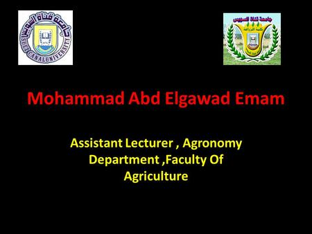 Mohammad Abd Elgawad Emam Assistant Lecturer, Agronomy Department,Faculty Of Agriculture.