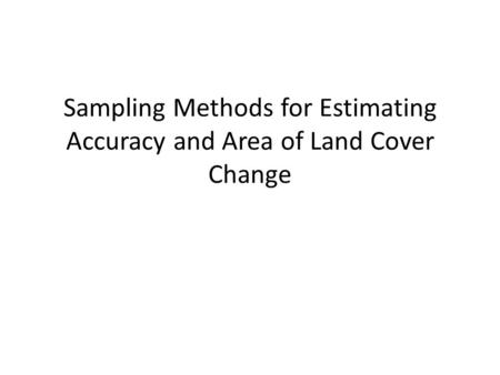 Sampling Methods for Estimating Accuracy and Area of Land Cover Change.
