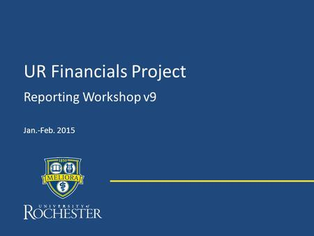 UR Financials Project Reporting Workshop v9 Jan.-Feb. 2015.