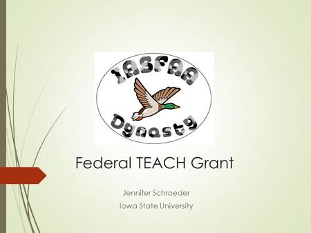 Federal TEACH Grant Jennifer Schroeder Iowa State University.
