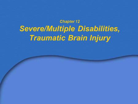 Chapter 12 Severe/Multiple Disabilities, Traumatic Brain Injury
