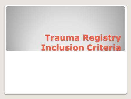 Trauma Registry Inclusion Criteria. Montana Trauma Registry Inclusion Flow Chart.