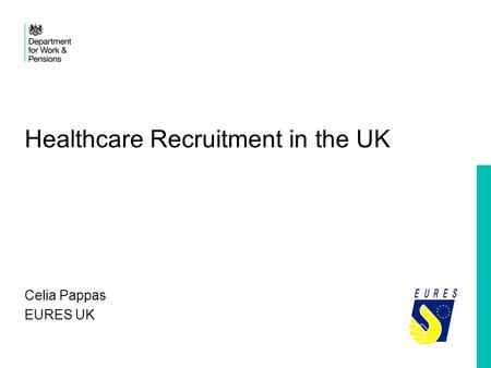 Healthcare Recruitment in the UK Celia Pappas EURES UK.