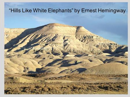 literary analysis on hills like white elephants by earnest hemingway The hills like white elephants, ernest hemingway is one of the  new topic literary analysis of hills like white  short story by earnest hemingway set on a hot.