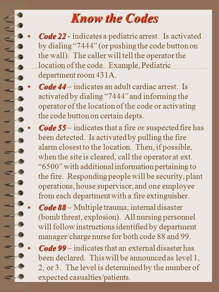 "Know the Codes Code 22Code 22 - indicates a pediatric arrest. Is activated by dialing ""7444"" (or pushing the code button on the wall). The caller will."