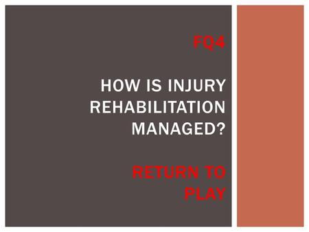 FQ4 HOW IS INJURY REHABILITATION MANAGED? RETURN TO PLAY.