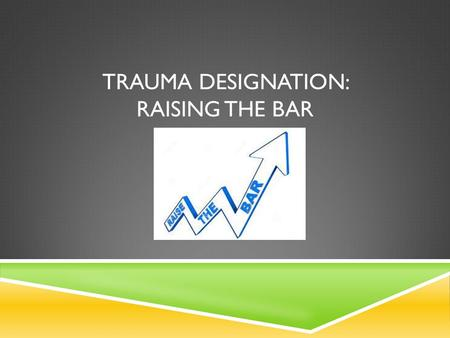 TRAUMA DESIGNATION: RAISING THE BAR.  MAR was filed Aug. 8 th, published on Aug. 21. The comment period ends on Sept. 18 th and we should be able to.