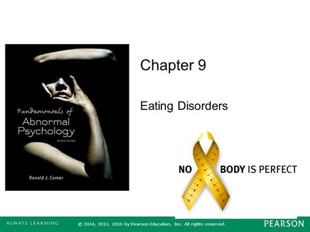 Chapter 9 Eating Disorders © 2014, 2013, 2010 by Pearson Education, Inc. All rights reserved.