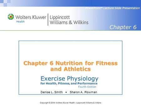 Copyright © 2014 Wolters Kluwer Health | Lippincott Williams & Wilkins Exercise Physiology for Health, Fitness, and Performance Fourth Edition PowerPoint.