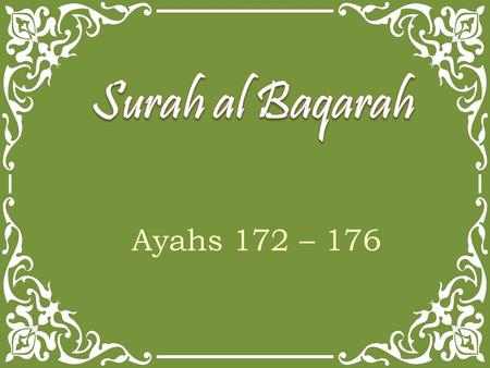 Ayahs 172 – 176. O you who have believed, eat from the good things which We have provided for you and be grateful to Allah if it is [indeed] Him that.