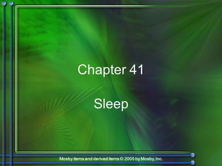 Mosby items and derived items © 2005 by Mosby, Inc. Chapter 41 Sleep.