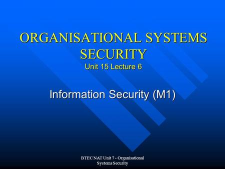ORGANISATIONAL SYSTEMS SECURITY Unit 15 Lecture 6