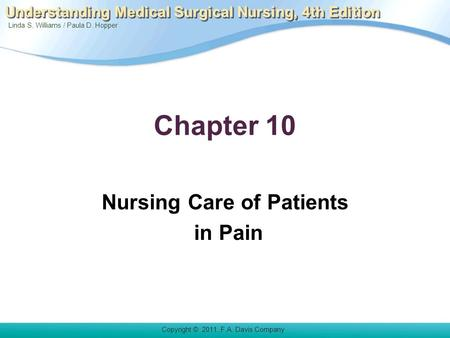 Linda S. Williams / Paula D. Hopper Copyright © 2011. F.A. Davis Company Understanding Medical Surgical Nursing, 4th Edition Chapter 10 Nursing Care of.