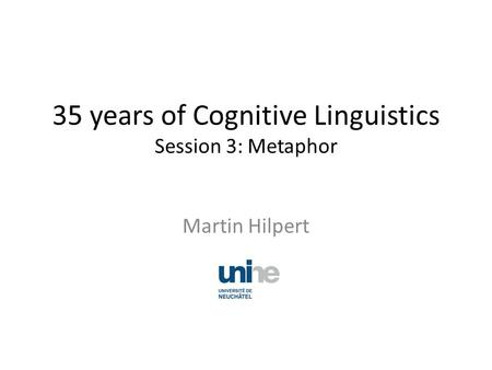 35 years of Cognitive Linguistics Session 3: Metaphor