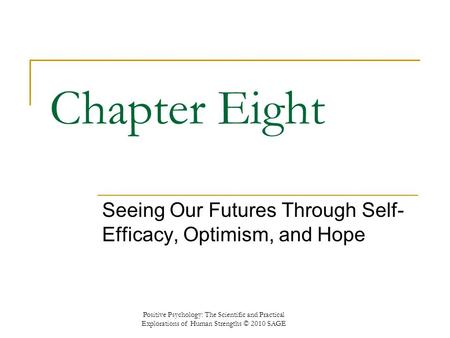 Chapter Eight Seeing Our Futures Through Self- Efficacy, Optimism, and Hope Positive Psychology: The Scientific and Practical Explorations of Human Strengths.