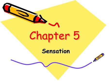 Chapter 5 Sensation. The process by which we detect physical energy from the environment and encode it as neural signals. sensation.
