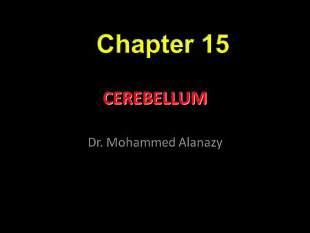 Chapter 15 CEREBELLUM Dr. Mohammed Alanazy.