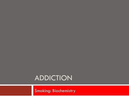 ADDICTION Smoking: Biochemistry. Initiation  Nicotine nucleus accumbens  Brain reward centre  Increases dopamine in mesolimbic pathway  Ventral Tegmental.