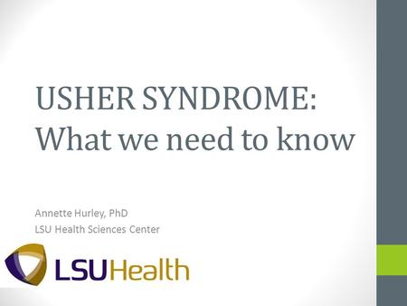 USHER SYNDROME: What we need to know Annette Hurley, PhD LSU Health Sciences Center.