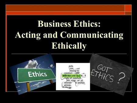 Business Ethics: Acting and Communicating Ethically.