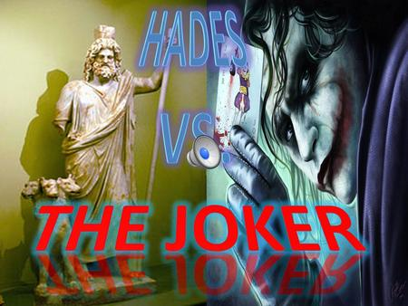 Both, love money & power because Hades rich with wealth of Earth. Joker rich & Batman's largest threat because strong & powerful Both deceiving.