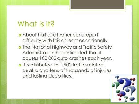 What is it?  About half of all Americans report difficulty with this at least occasionally.  The National Highway and Traffic Safety Administration has.