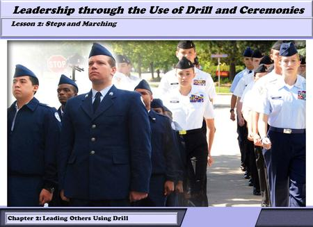 LESSON 2: ROLES OF LEADERS AND FOLLOWERS IN DRILL Leadership through the Use of Drill and Ceremonies Lesson 2: Steps and Marching Lesson 2: Steps and Marching.