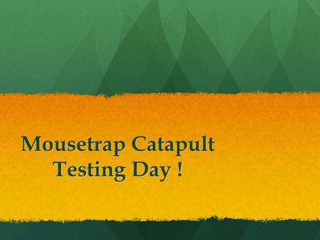 Mousetrap Catapult Testing Day !. Checking In 1. Bring your devise to class when the bell rings for your class. (Not at the beginning of the day!) 1.