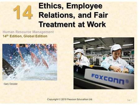 4-141414 Ethics, Employee Relations, and Fair Treatment at Work 14-1 Human Resource Management 14 th Edition, Global Edition Gary Dessler Copyright © 2015.