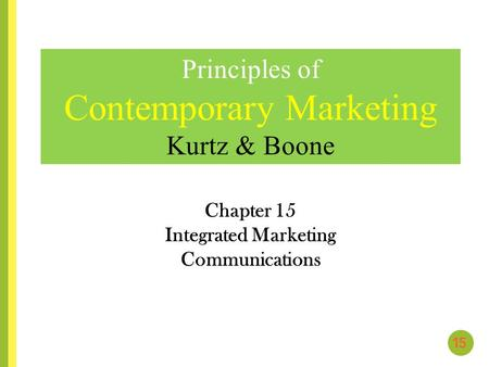 Chapter 15 Integrated Marketing Communications Principles of Contemporary Marketing Kurtz & Boone.
