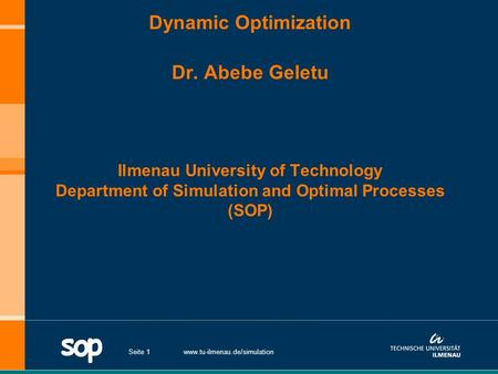 Dynamic Optimization Dr. Abebe Geletu Ilmenau University of Technology Department of Simulation and Optimal Processes (SOP) www.tu-ilmenau.de/simulationSeite.