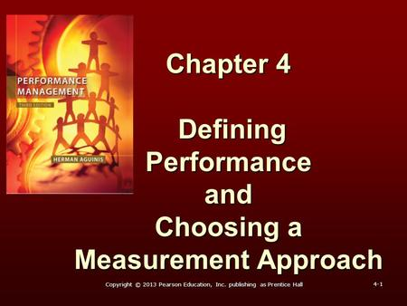 Chapter 4 Defining Performance and Choosing a Measurement Approach 4-1 Copyright © 2013 Pearson Education, Inc. publishing as Prentice Hall.